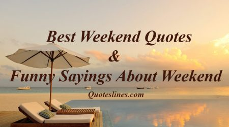 Best Weekend Quotes - Inspiring & Funny Sayings About Weekend