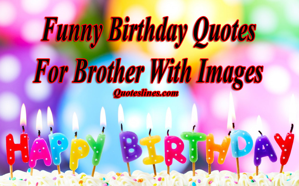 Funny Birthday Quotes For Your Brother: Funny Birthday Quotes For Brothers With Images