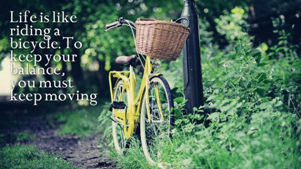Life-is-like-riding-a-bicycle.-To-keep-your-balance-you-must-keep-moving