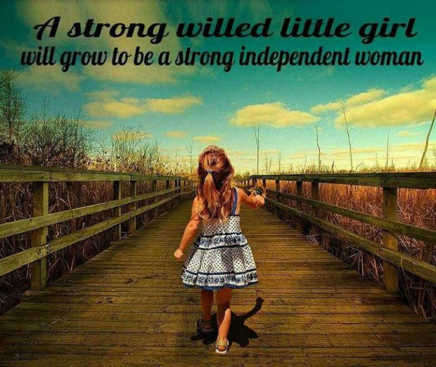 a-strong-willed-little-girl-will-grow-to-be-a-strong-independent-woman-quote