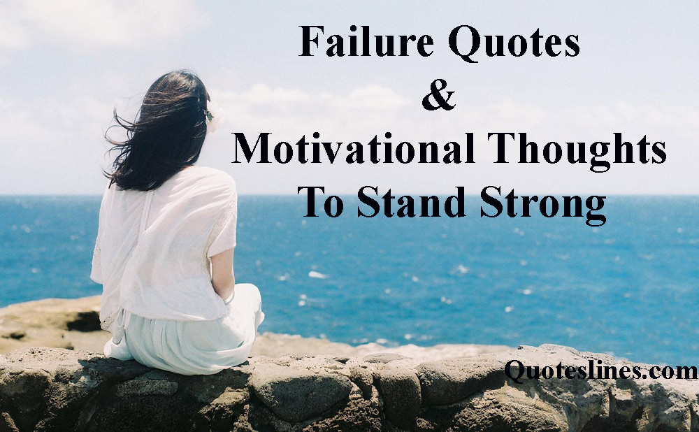 Failure Quotes & Motivational Thoughts On Failure To Stand Strong