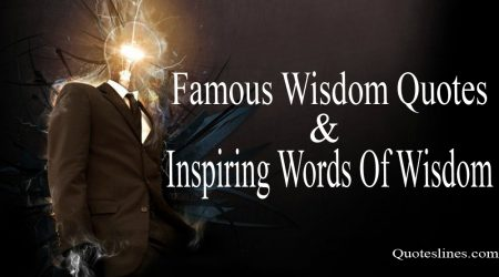 Famous Wisdom Quotes & Inspiring Words Of Wisdom From History