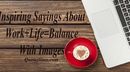 Inspiring Work Life Balance Quotes & Sayings With Images