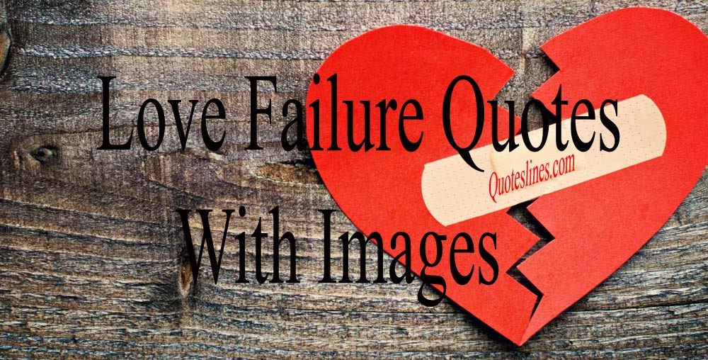 Love Failure Quotes With Images - Sad Love & Broken Relationship Sayings