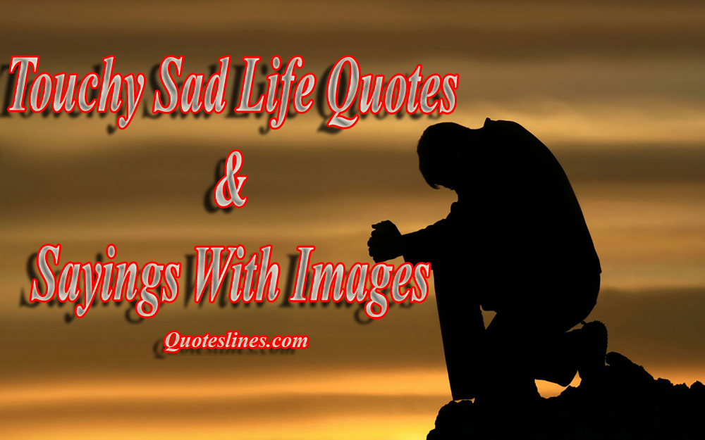 Sad Life Quotes & Sayings About Sadness In Life With Images