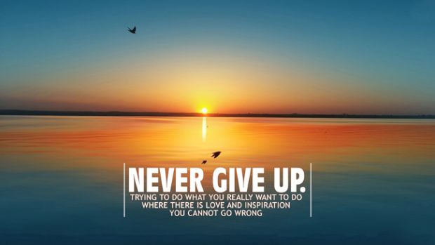 Never Give Up Quotes Motivational And Inspirational Wordings